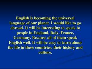 English is becoming the universal language of our planet. I would like to go