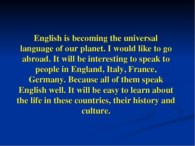 English is becoming the universal language of our planet. I would like to go...