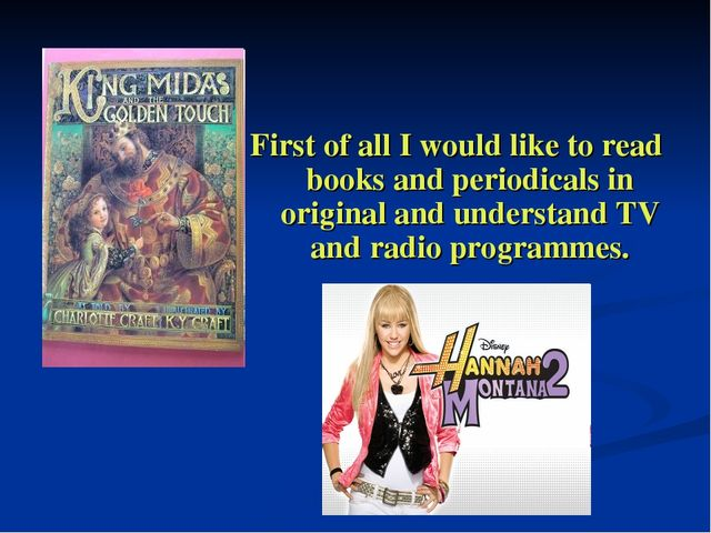 First of all I would like to read books and periodicals in original and under...
