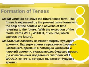 Formation of Tenses Modal verbs do not have the future tense form. The future