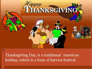 Thanksgiving Day, is a traditional American holiday, which is a form of harve