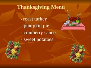 Thanksgiving Menu - roast turkey - pumpkin pie - cranberry sauce - sweet pota