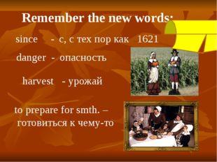 since - с, с тех пор как 1621 danger - опасность harvest - урожай to pre