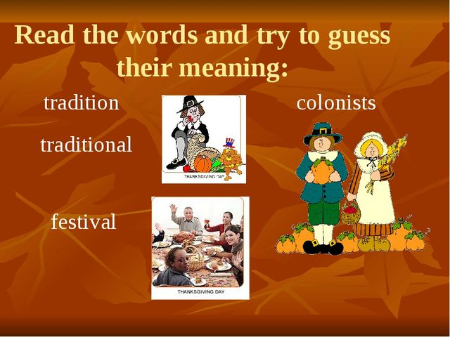 Read the words and try to guess their meaning: festival tradition traditional...