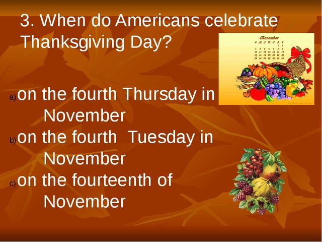 3. When do Americans celebrate Thanksgiving Day? on the fourth Thursday in No...