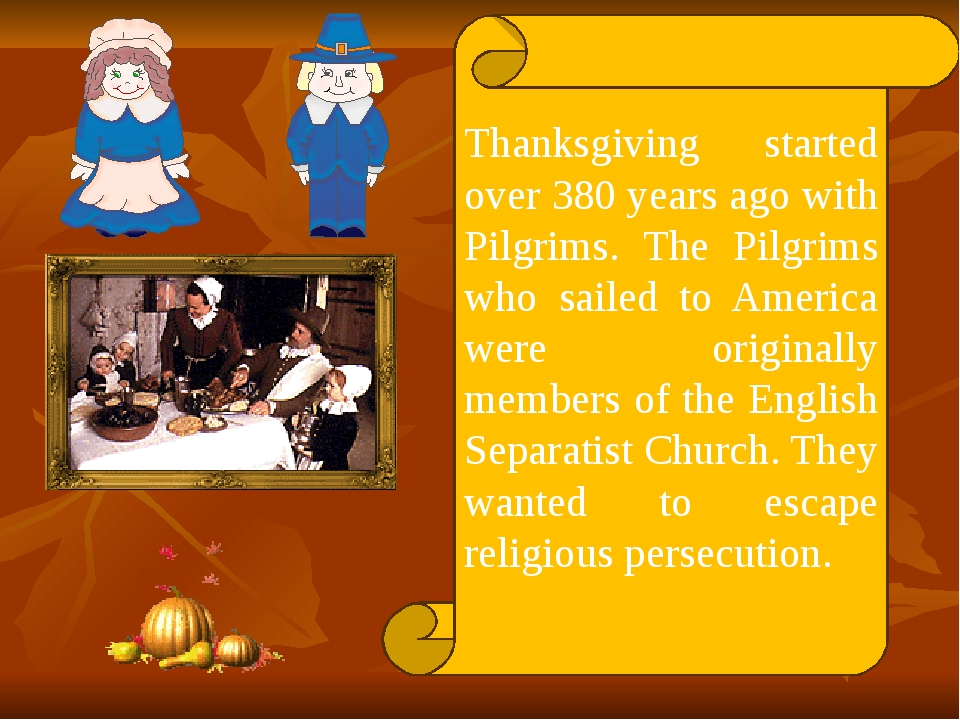 Thanksgiving started over 380 years ago with Pilgrims. The Pilgrims who saile...