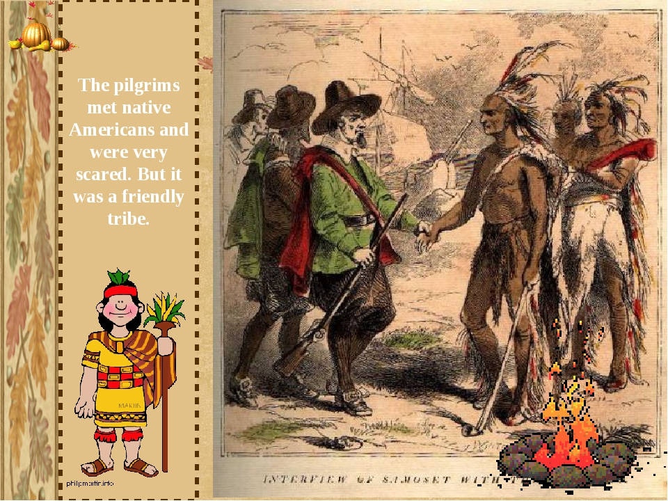 The pilgrims met native Americans and were very scared. But it was a friendly...