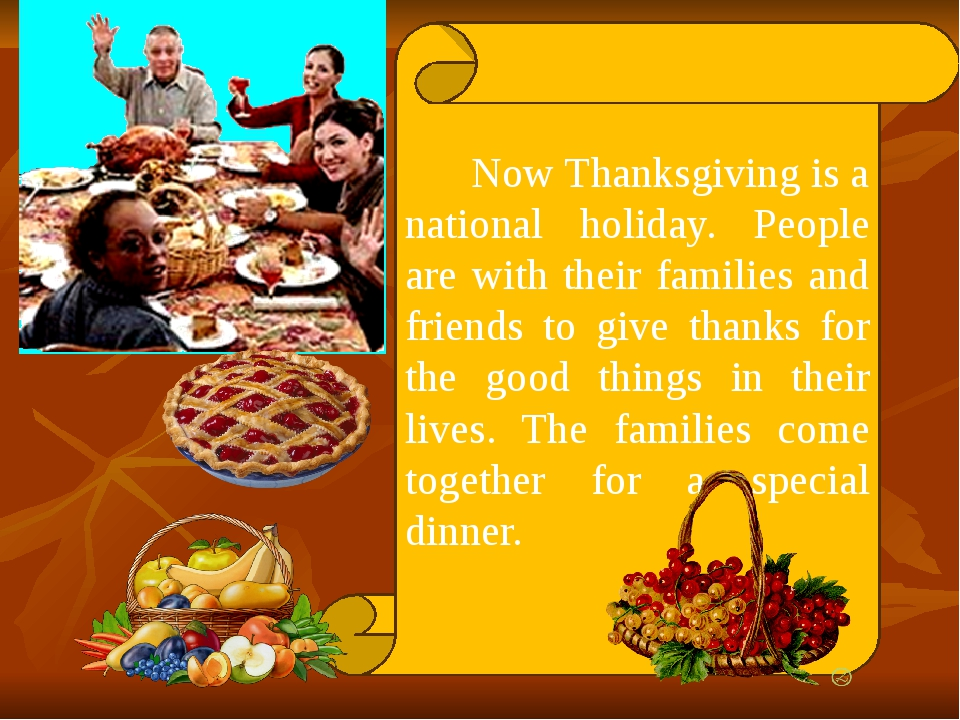 Now Thanksgiving is a national holiday. People are with their families and f...