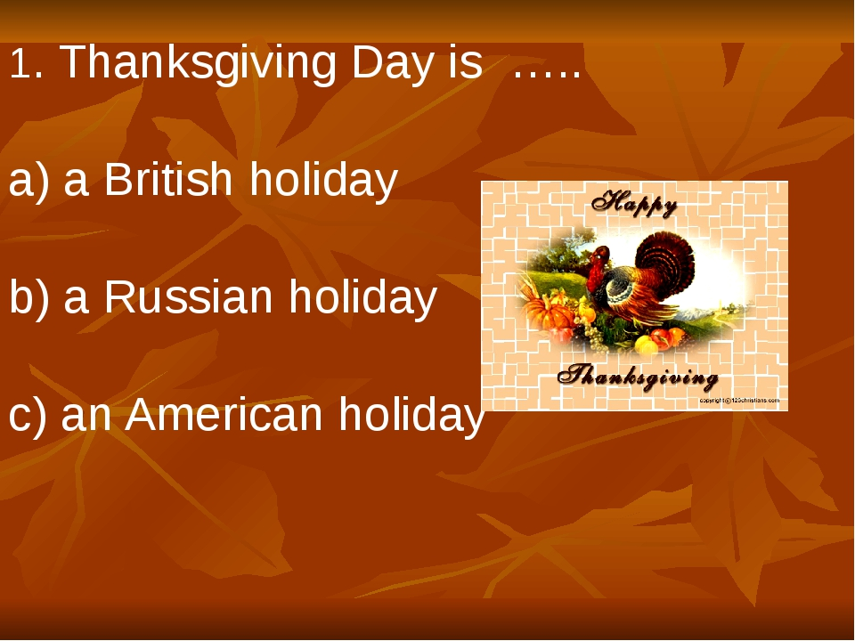 1. Thanksgiving Day is ….. a) a British holiday b) a Russian holiday c) an Am...