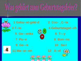 1 Gebu--st-gski-d 2 Coc- _C--la 3 T--te 4 Geburtstagst--ch 5 Ge---enke 6 T--