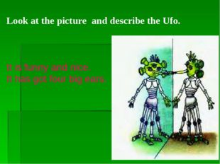 Look at the picture and describe the Ufo. It is funny and nice. It has got fo