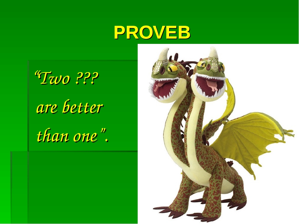 "PROVEB ""Two ??? are better than one""."