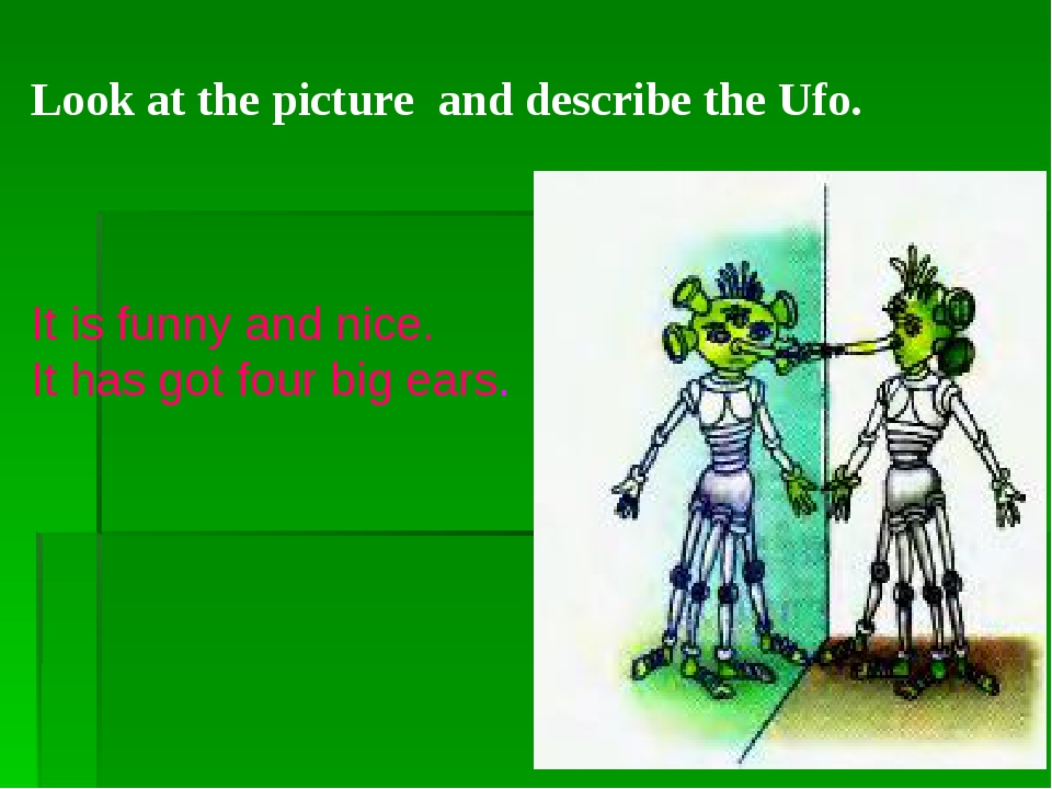 Look at the picture and describe the Ufo. It is funny and nice. It has got fo...