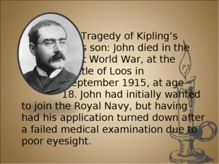 The Tragedy of Kipling's Son Kipling's son: John died in the First World War