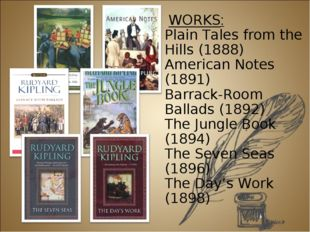 WORKS: Plain Tales from the Hills (1888) American Notes (1891) Barrack-Room
