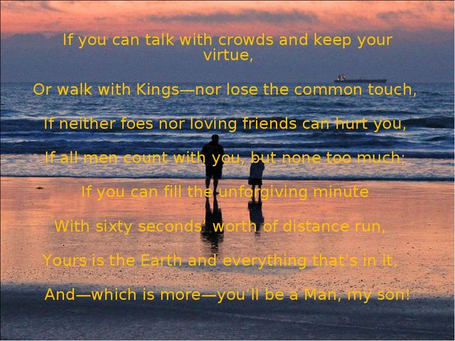 If you can talk with crowds and keep your virtue,    Or walk with Kings—nor l...