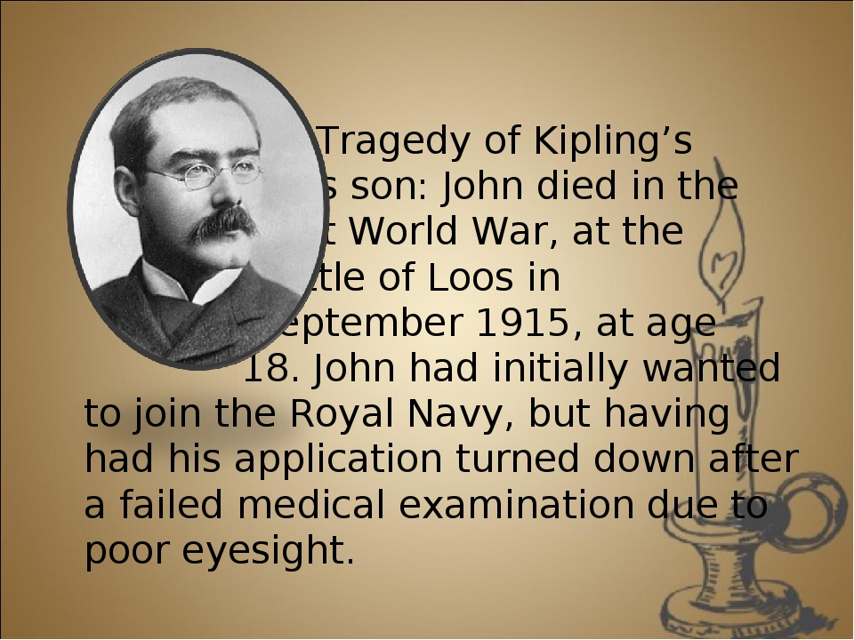 The Tragedy of Kipling's Son Kipling's son: John died in the First World War...