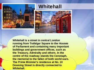 Whitehall is a street in central London running from Trafalgar Square to the