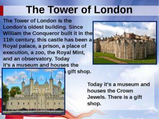 The Tower of London The Tower of London is the London's oldest building. Sinc