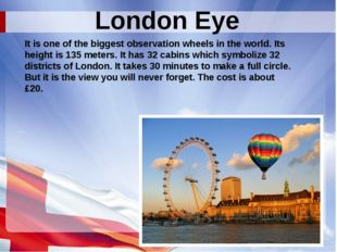London Eye It is one of the biggest observation wheels in the world. Its heig