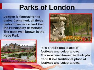 Parks of London London is famous for its parks. Combined, all these parks cov