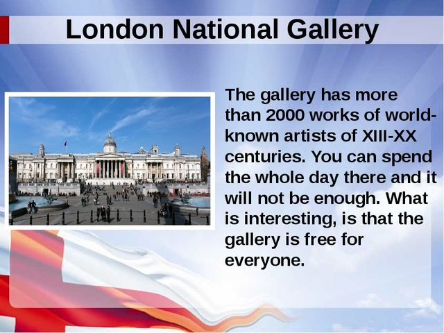 London National Gallery The gallery has more than 2000 works of world-known a...