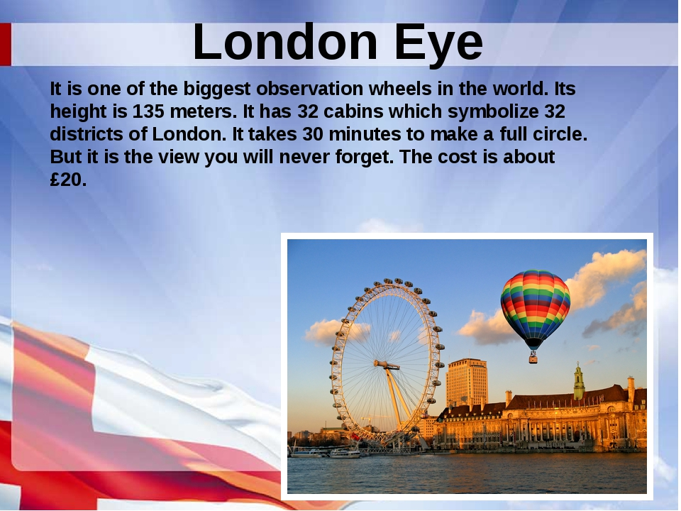 London Eye It is one of the biggest observation wheels in the world. Its heig...