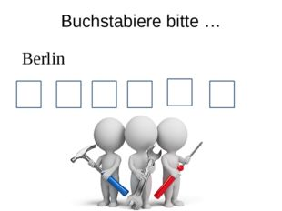 Buchstabiere bitte … B Berlin E R L I N
