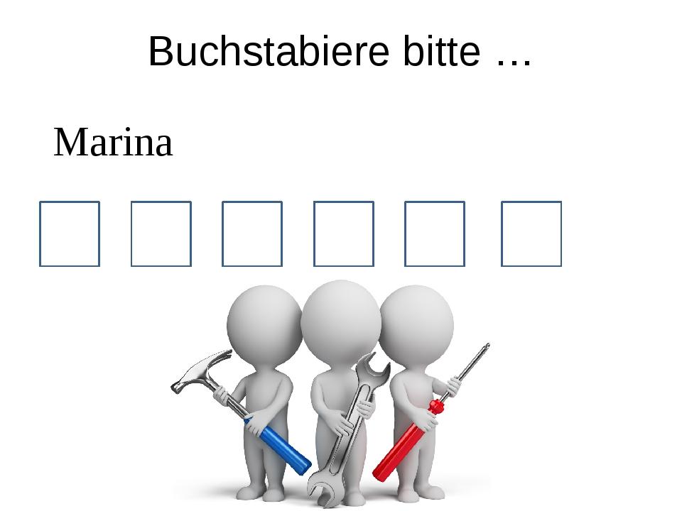 Buchstabiere bitte … M Marina A R I N A