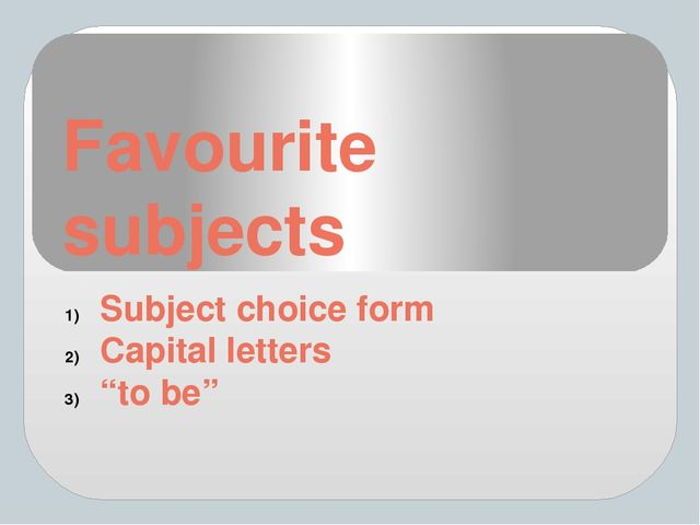 "Favourite subjects Subject choice form Capital letters ""to be"""