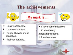 The achievements I know vocabulary. I can read the text. I can tell how to ma