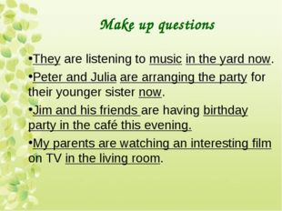 Make up questions They are listening to music in the yard now. Peter and Juli