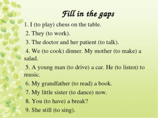 Fill in the gaps 1. I (to play) chess on the table. 2. They (to work). 3. The