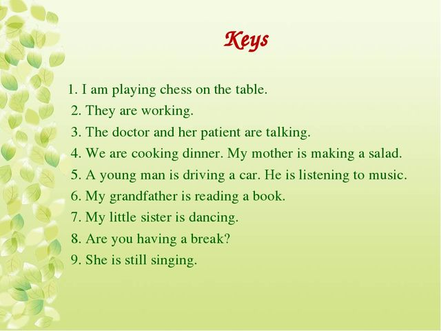 Keys 1. I am playing chess on the table. 2. They are working. 3. The doctor a...