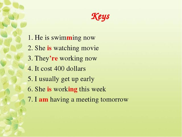 Keys 1. He is swimming now 2. She is watching movie 3. They're working now 4....