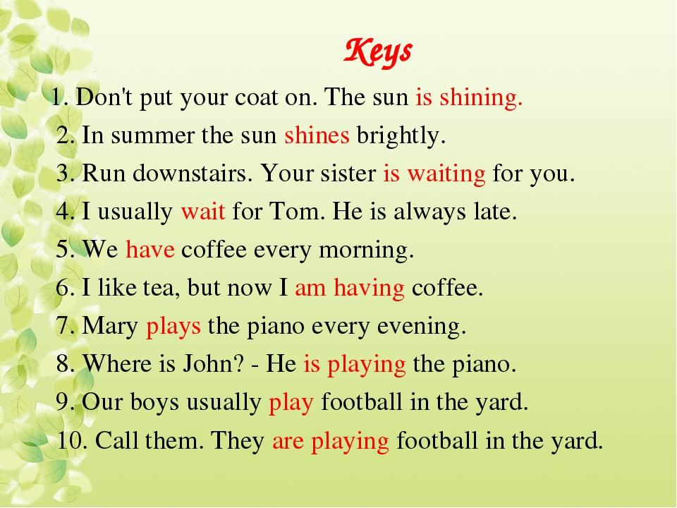 Keys 1. Don't put your coat on. The sun is shining. 2. In summer the sun shin...