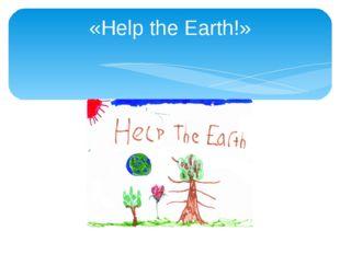 «Help the Earth!»