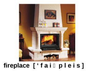 fireplace [ ' f a i ə p l e i s ]