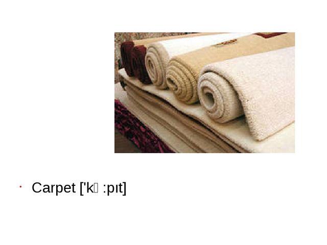 Carpet ['kɑ:pıt]