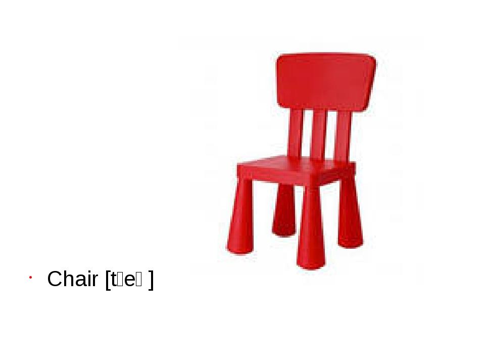 Chair [tʃeə]