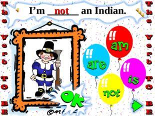 I'm ______ an Indian. not