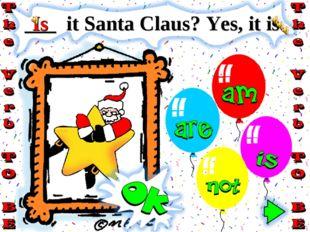 ___ it Santa Claus? Yes, it is. Is
