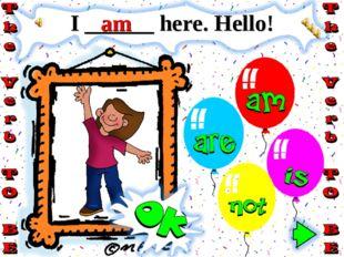 I ______ here. Hello! am