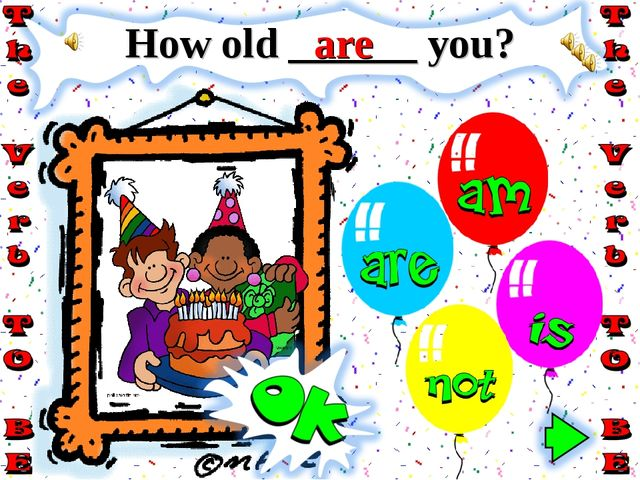 How old ______ you? are