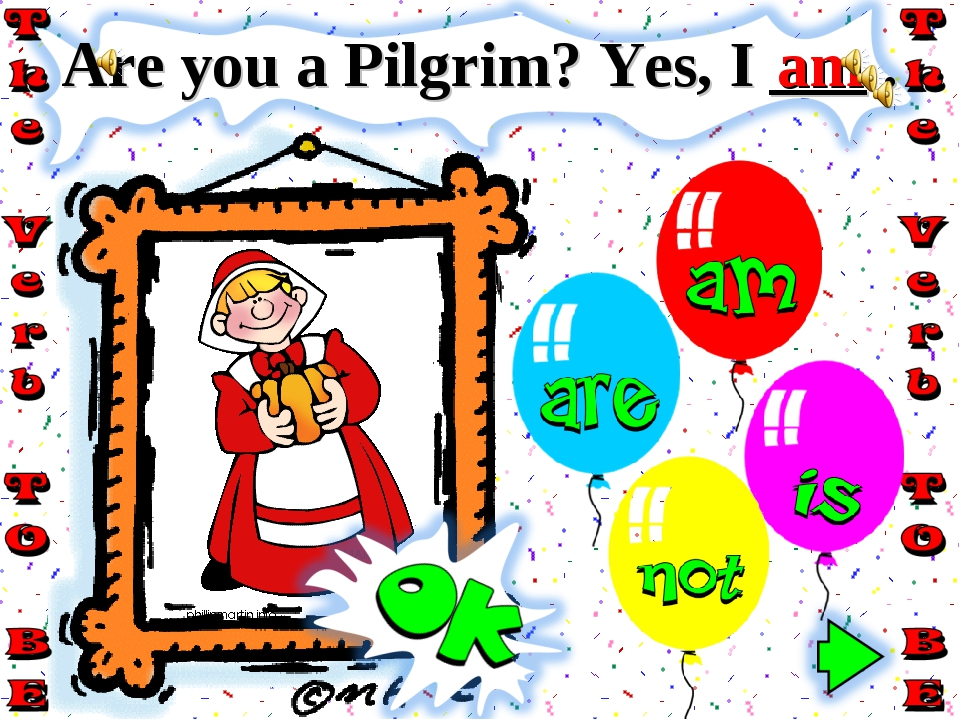 Are you a Pilgrim? Yes, I ___ . am