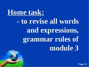 Home task: - to revise all words and expressions, grammar rules of module 3 F