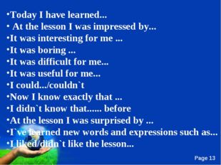 Today I have learned... At the lesson I was impressed by... It was interestin