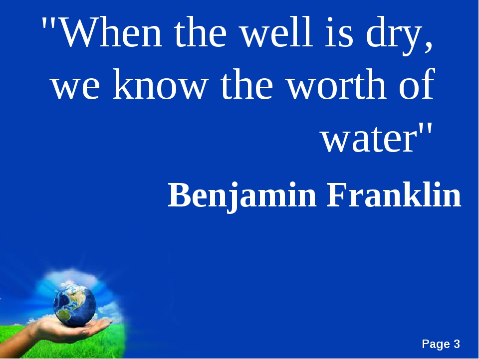 """""""When the well is dry, we know the worth of water"""" Benjamin Franklin Free Pow..."""