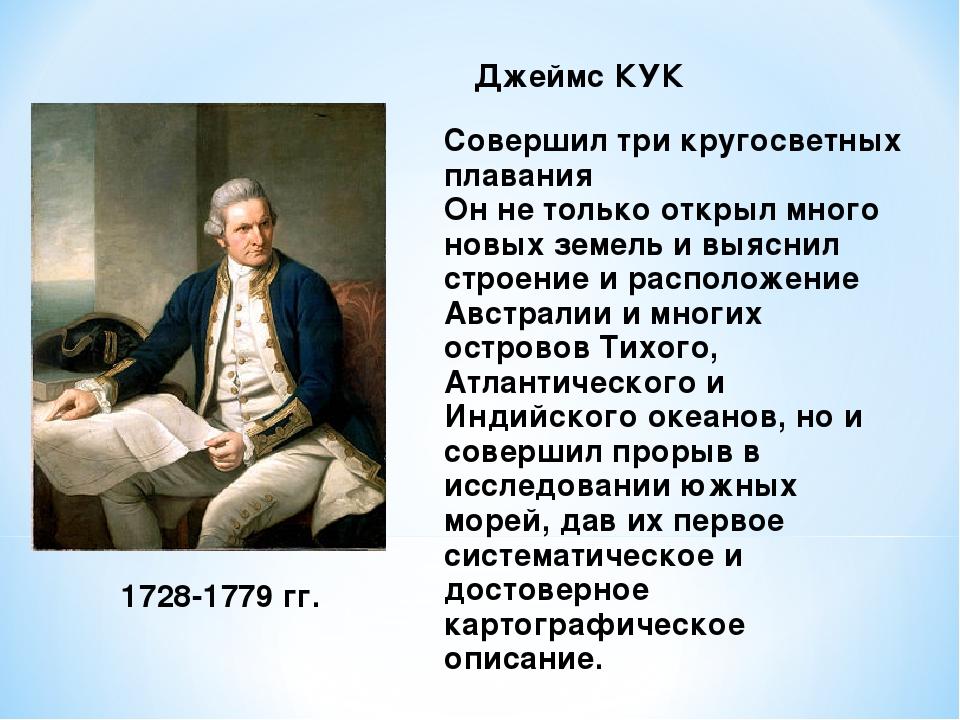 Джеймс КУК 1728-1779 гг. Совершил три кругосветных плавания Он не только откр...