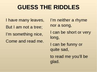 GUESS THE RIDDLES I have many leaves, But I am not a tree; I'm something nice